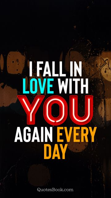 I fall in love with you again every day