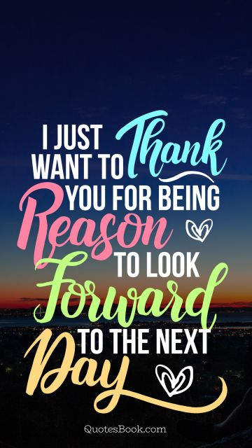 Search Results Quote - I just want to thank you for being my reason to look forward to the next day. Unknown Authors
