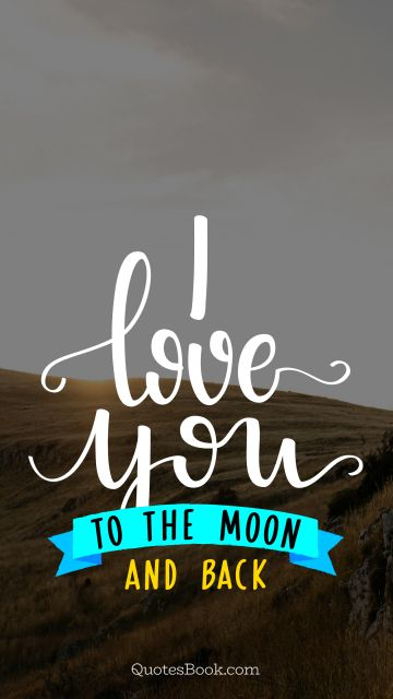 Love Quote - I love you to the moon and back. Unknown Authors