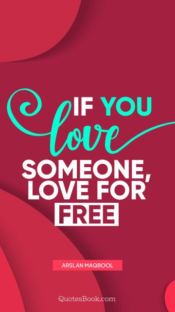 Love Quote - If you love someone, love for free. Arslan Maqbool