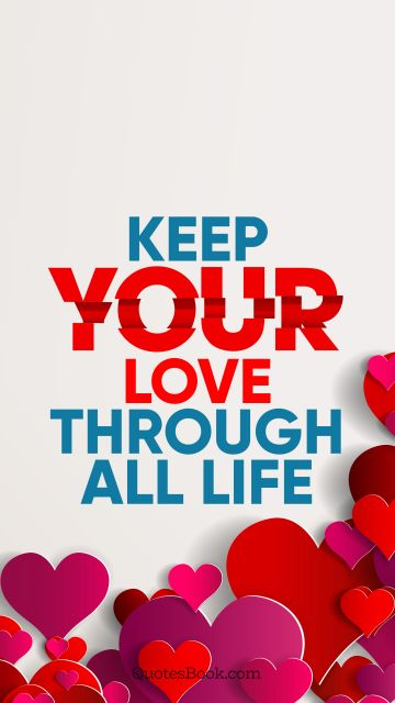 RECENT QUOTES Quote - Keep your love through all life. QuotesBook