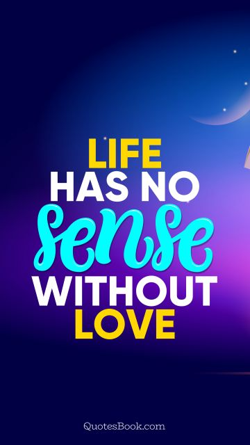 QUOTES BY Quote - Life has no sense without love. QuotesBook