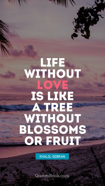 Love Quote - Life without love is like a tree without blossoms or fruit. Unknown Authors