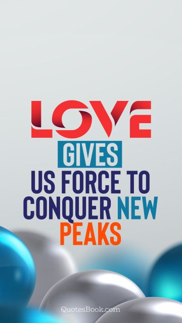 Love gives us force to conquer new peaks