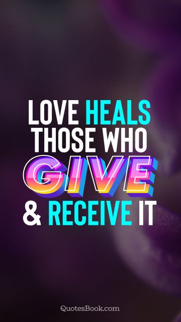 Love Quote - Love heals those who give and receive it. QuotesBook