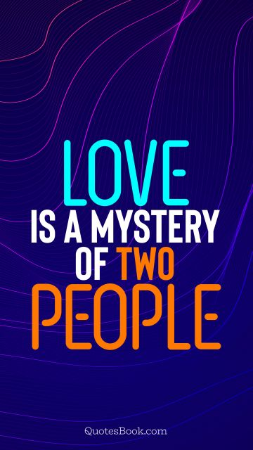 Search Results Quote - Love is a mystery of two people. QuotesBook