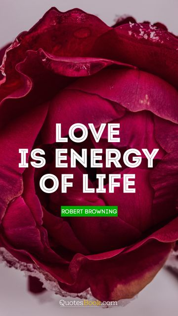 Search Results Quote - Love is energy of life. Robert Browning