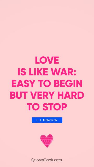 QUOTES BY Quote - Love is like war: easy to begin but very hard to stop. H. L. Mencken