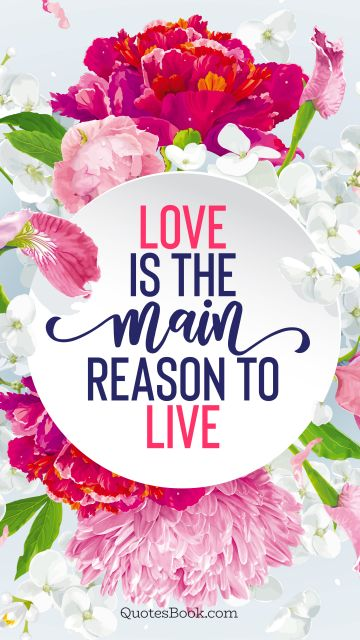 Love Quote - Love is the main reason to live. Unknown Authors