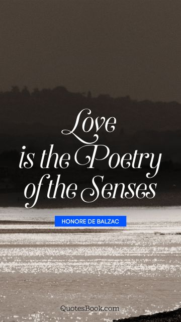 QUOTES BY Quote - Love is the poetry of the senses. Honore de Balzac