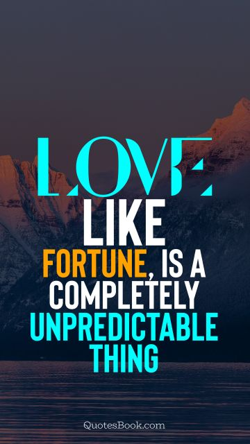 Love Quote - Love, like fortune, is a completely unpredictable thing. QuotesBook