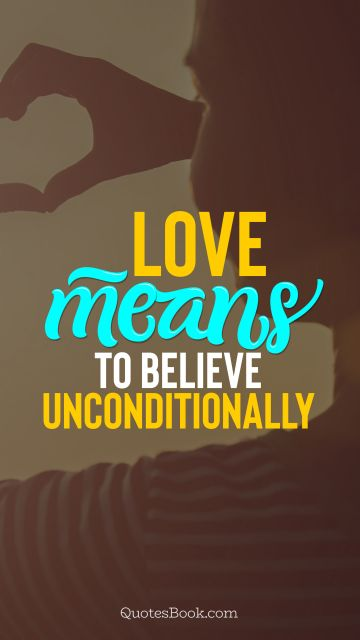 Love means to believe unconditionally