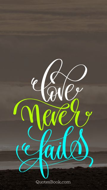 POPULAR QUOTES Quote - Love never fails. Unknown Authors