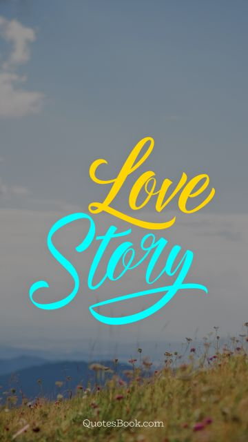 Love Quote - Love story. Unknown Authors