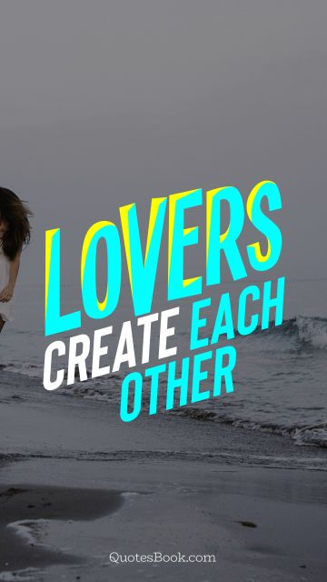 QUOTES BY Quote - Lovers create each other. QuotesBook