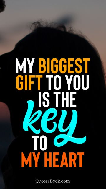 QUOTES BY Quote - My biggest gift to you is the key to my heart. QuotesBook