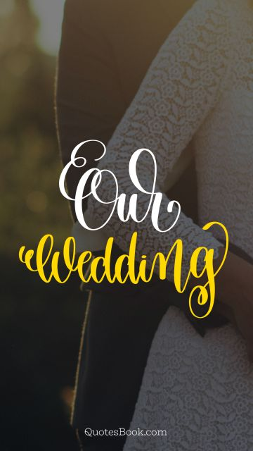 POPULAR QUOTES Quote - Our wedding. Unknown Authors