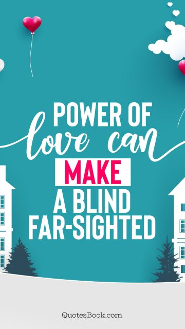Love Quote - Power of love can make a blind far-sighted. Unknown Authors