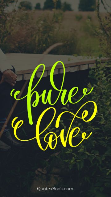 Love Quote - Pure love. Unknown Authors