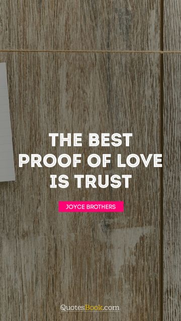 Love Quote - The best proof of love is trust. Joyce Brothers