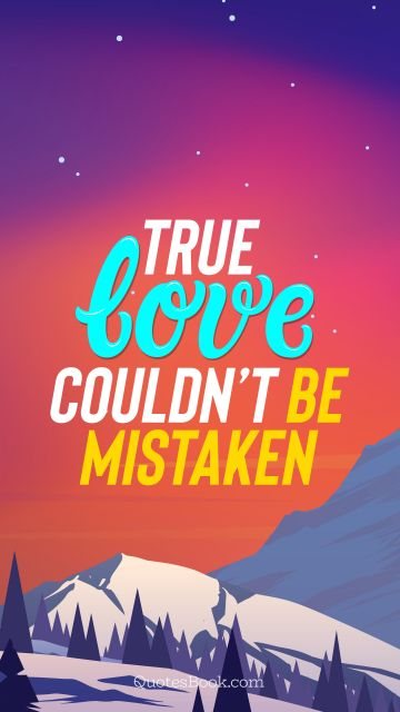 QUOTES BY Quote - True love couldn't be mistaken. QuotesBook