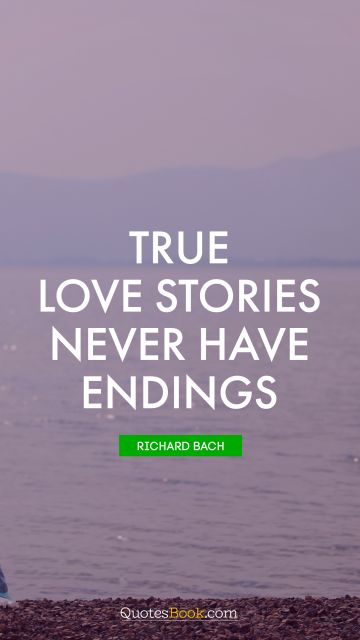 Love Quote - True love stories never have endings. Richard Bach