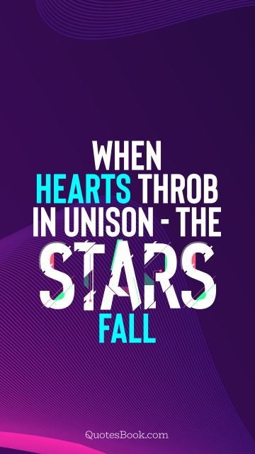 When hearts throb in unison - the stars fall
