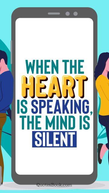 RECENT QUOTES Quote - When the heart is speaking, the mind is silent. QuotesBook