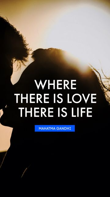 QUOTES BY Quote - Where there is love there is life. Mahatma Gandhi