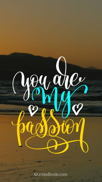 Love Quote - You are my passion. Unknown Authors