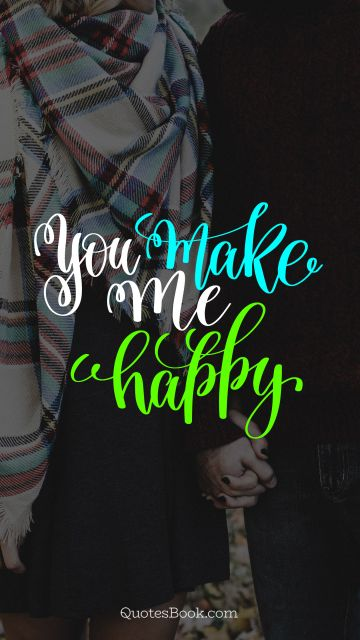 Love Quote - You make me happy. Unknown Authors