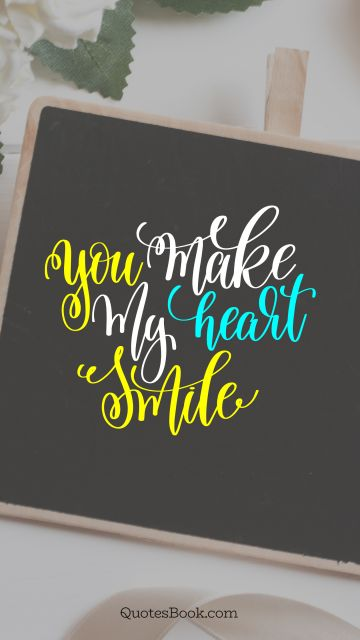 POPULAR QUOTES Quote - You make my heart smile. Unknown Authors