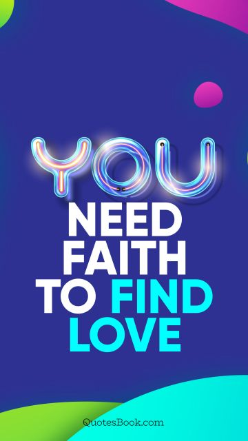 QUOTES BY Quote - You need faith to find love. QuotesBook
