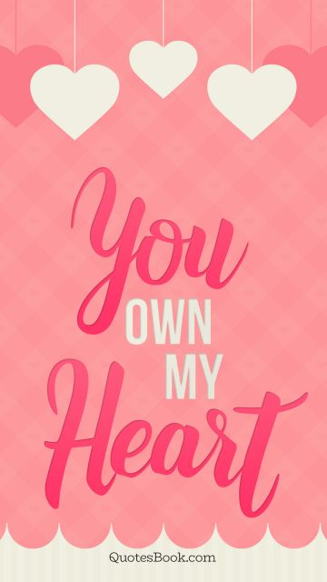 Love Quote - You own my heart. Unknown Authors