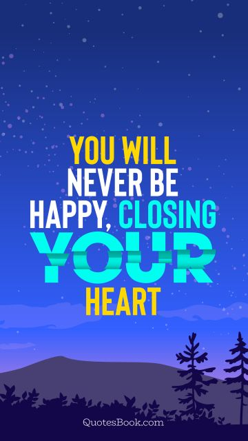 Love Quote - You will never be happy, closing your heart. QuotesBook