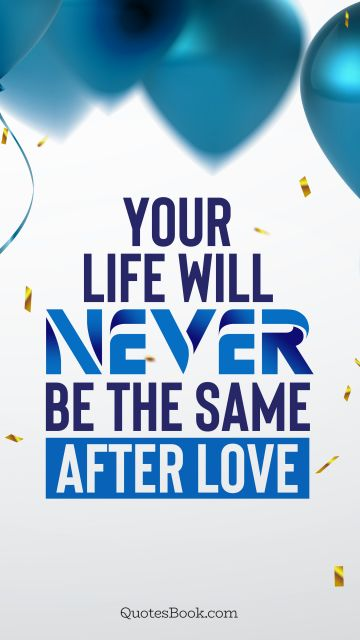 QUOTES BY Quote - Your life will never be the same after love. QuotesBook