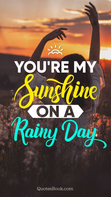 Search Results Quote - You're my sunshine on a rainy day. Unknown Authors
