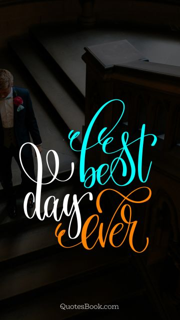 Marriage Quote - Best day ever. Unknown Authors