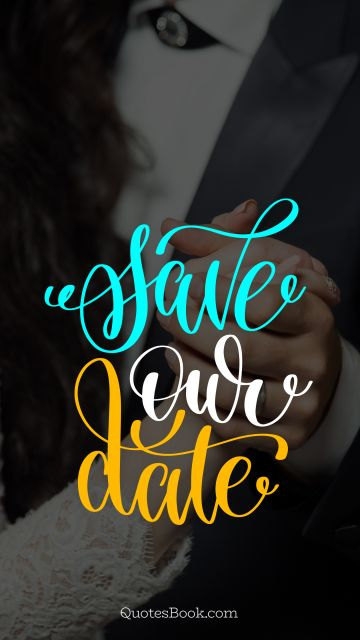 Marriage Quote - Save our date