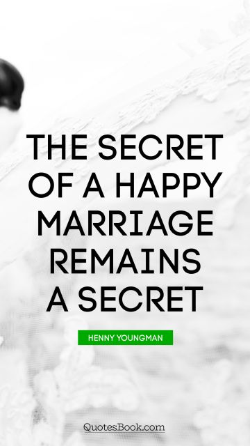 Marriage Quote - The secret of a happy marriage remains a secret. Henny Youngman