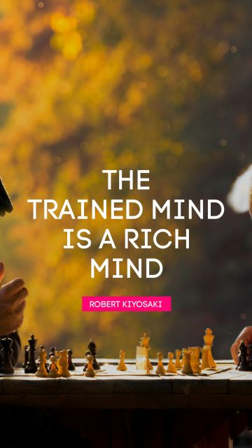 The trained mind is a rich mind