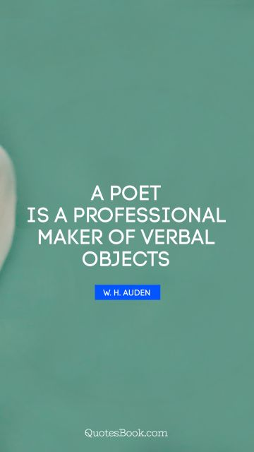 A poet is a professional maker of verbal objects