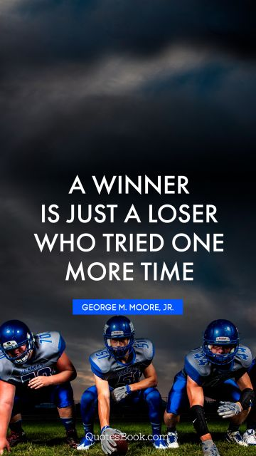 A winner is just a loser who tried one more time