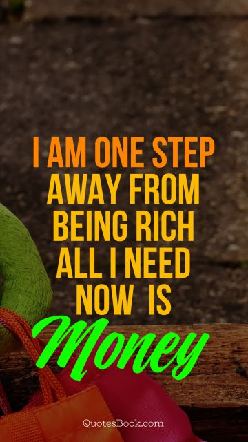 QUOTES BY Quote - I am one step away from being rich, 