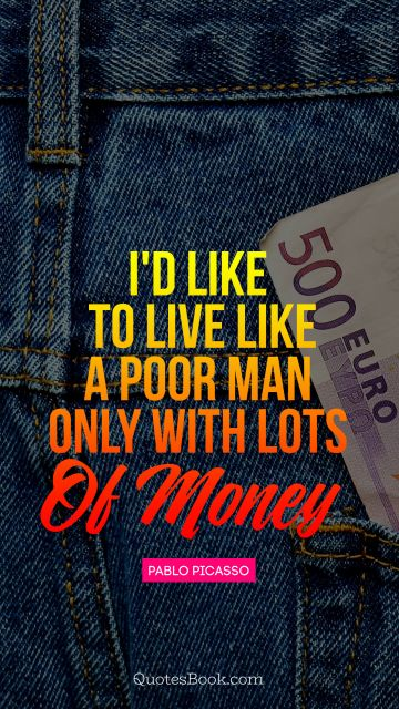QUOTES BY Quote - I'd like to live like a poor man 