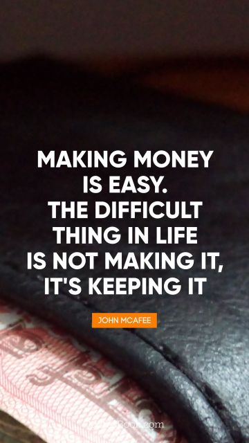 Money Quote - Making money is easy. The difficult 