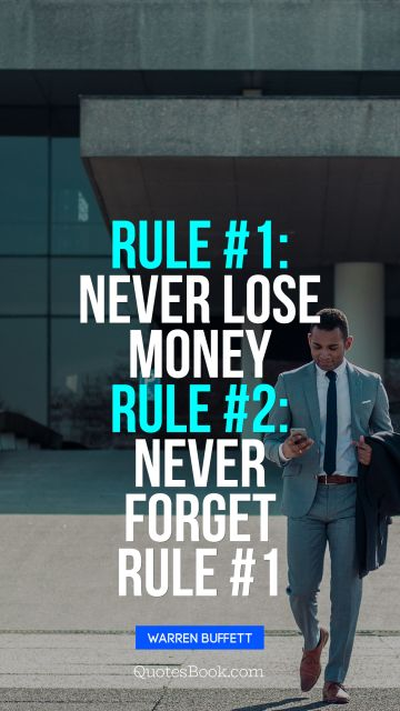 QUOTES BY Quote - Rule 1: Never lose money. Rule 2: Never forget rule 1. Warren Buffett