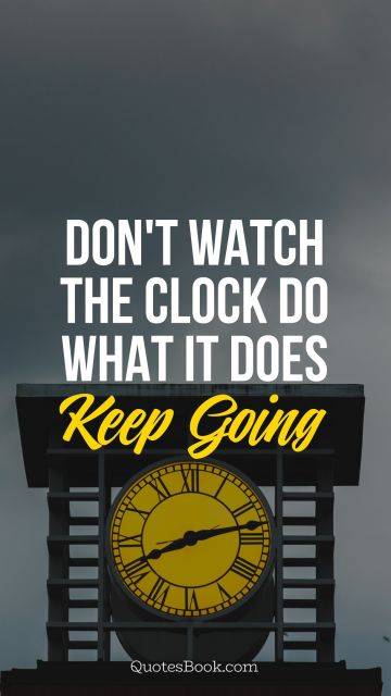 Search Results Quote - Don't watch the clock do what it does.