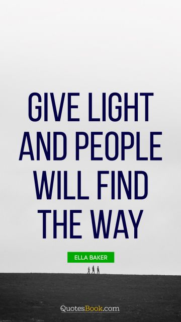 Give light and people will find the way