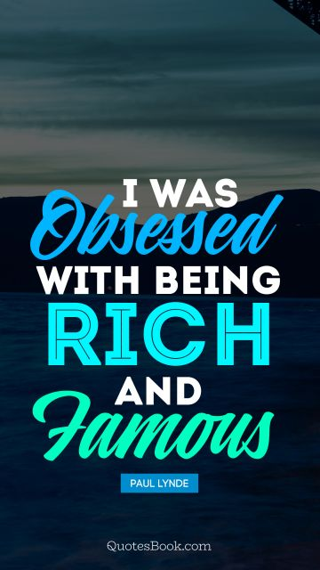 Motivational Quote - I was obsessed with being rich and famous. Paul Lynde